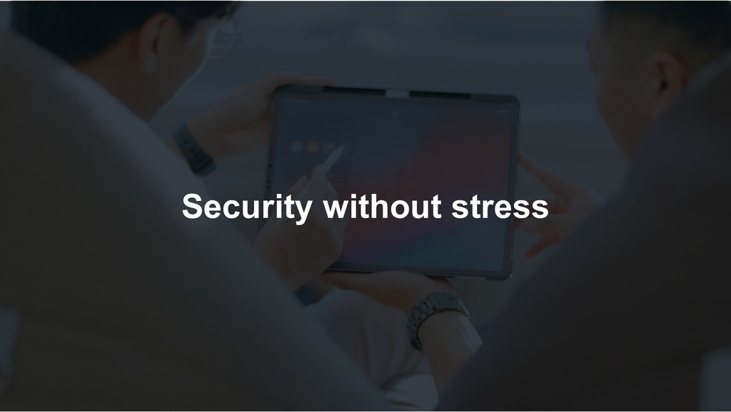 Security without stress