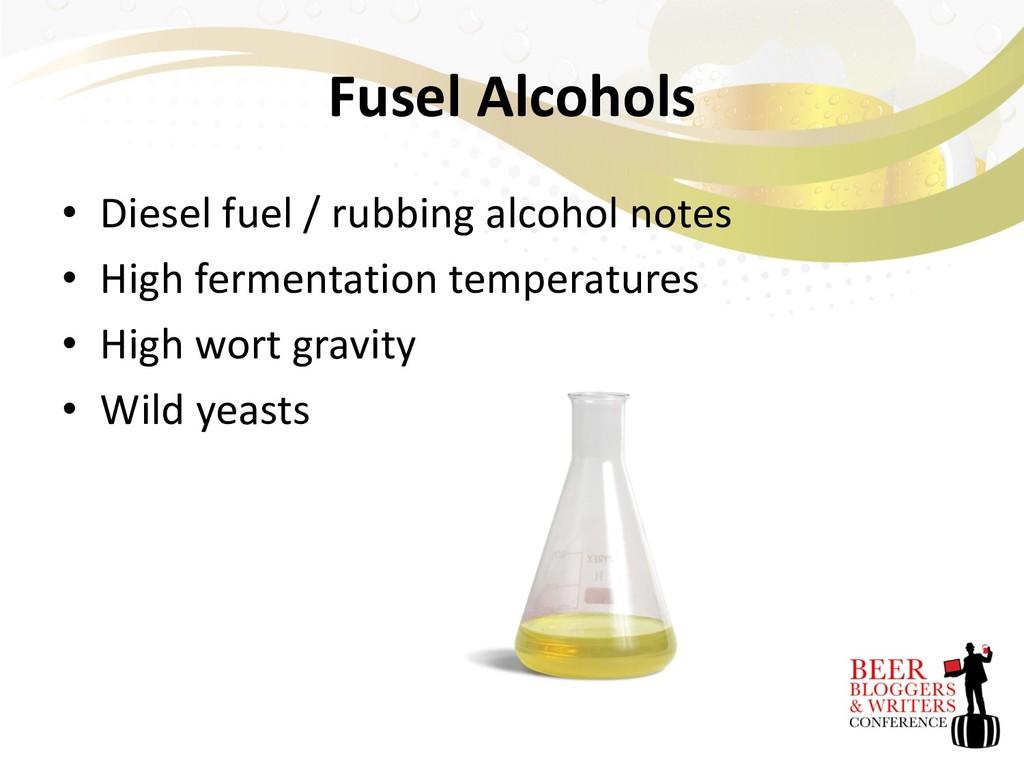 Fusel Alcohols • Diesel fuel / rubbing alcohol ...