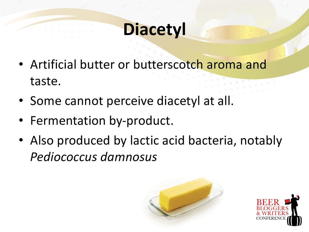 Diacetyl • Artificial butter or butterscotch ar...