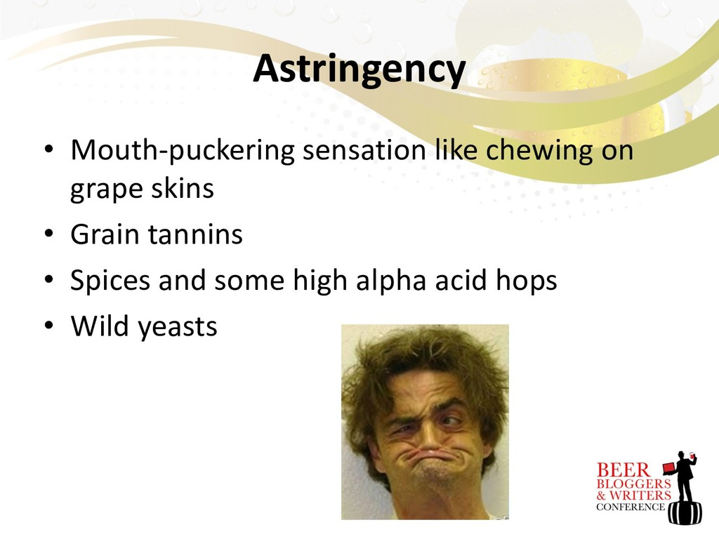 Astringency • Mouth-puckering sensation like ch...