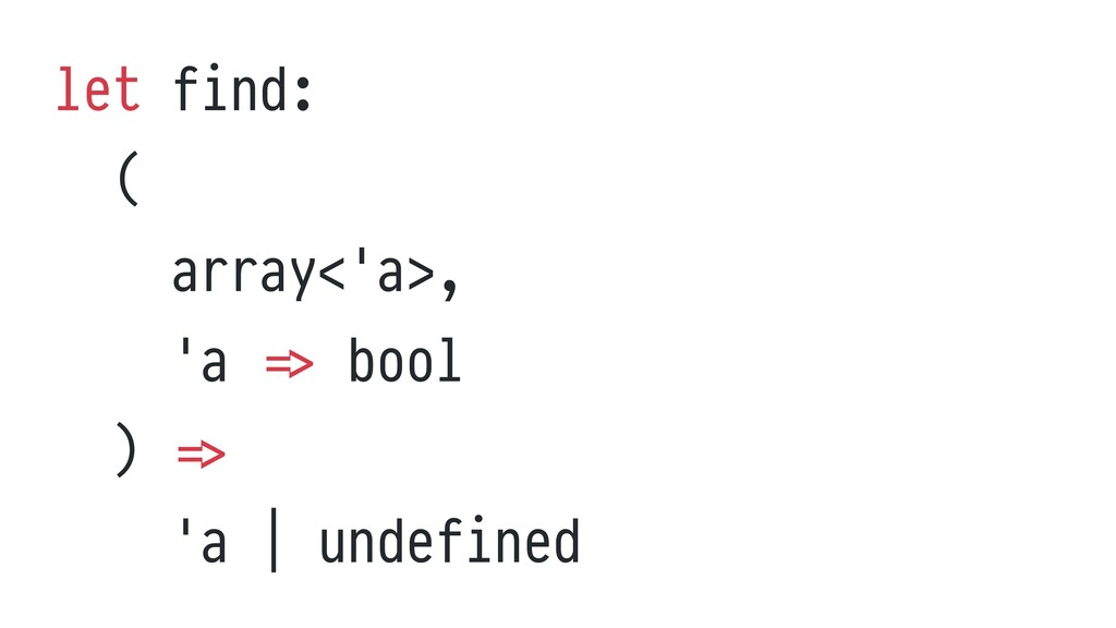 let find:   (   array<'a>,   'a = > bool   ) = ...
