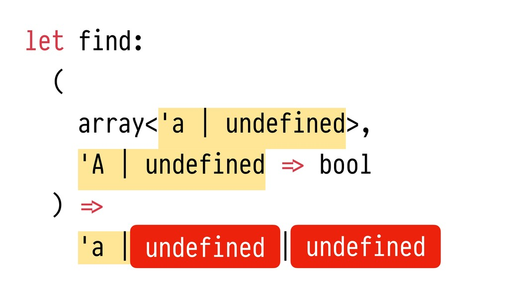 let find:   (   array<'a | undefined>,   'A | u...