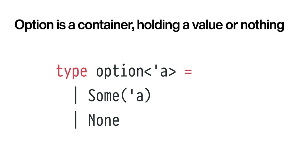 type option<'a> =   | Some('a)   | None Option ...