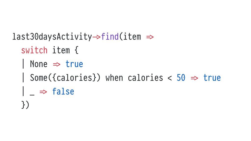 last30daysActivity - > find(item = >   switch i...