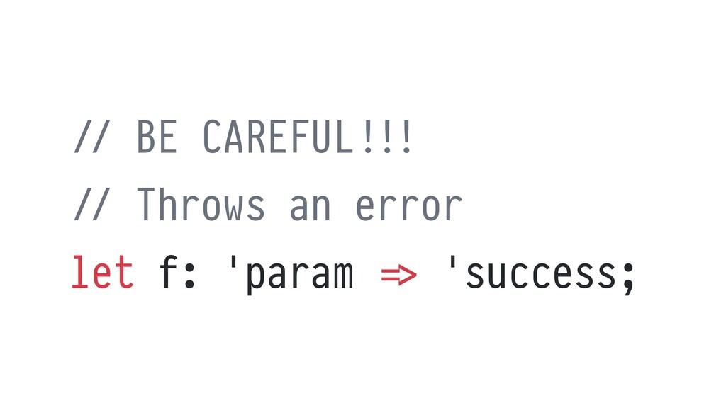 / / BE CAREFUL ! ! !   / / Throws an error   le...