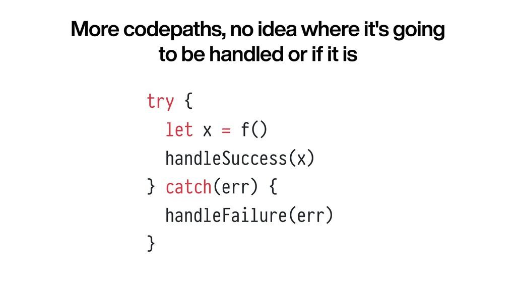 try {   let x = f()   handleSuccess(x)   } catc...