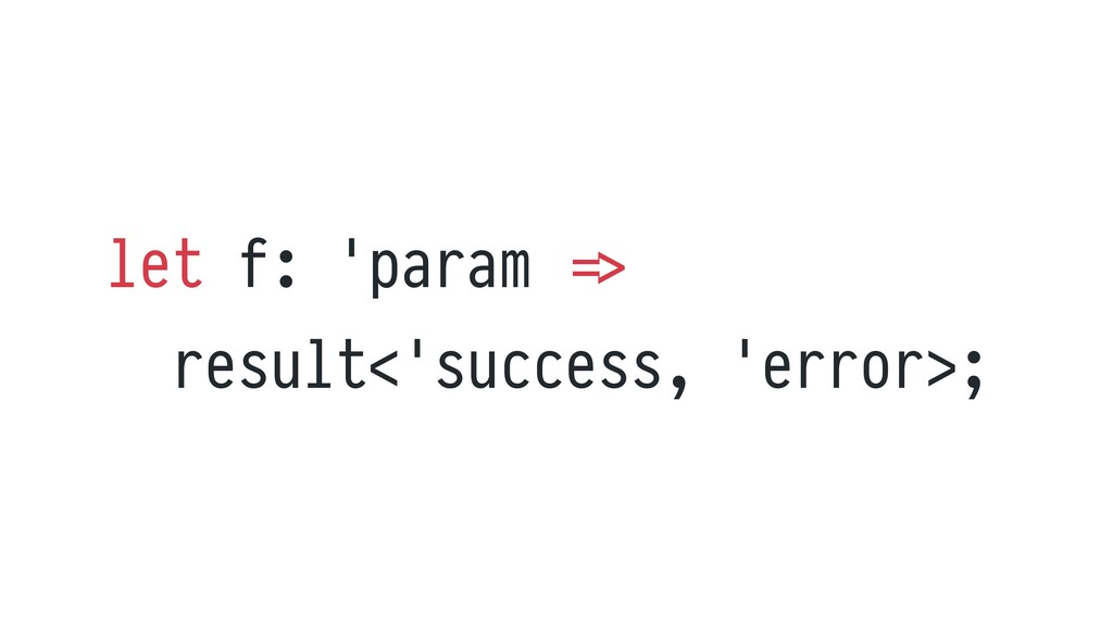 let f: 'param = >   result<'success, 'error>;