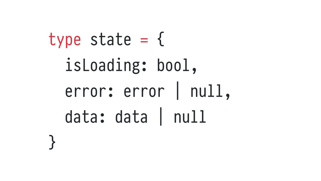 type state = {   isLoading: bool,   error: erro...