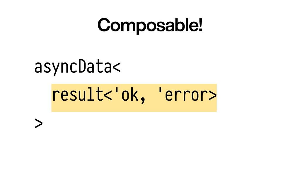 asyncData<   result<'ok, 'error>   > Composable!