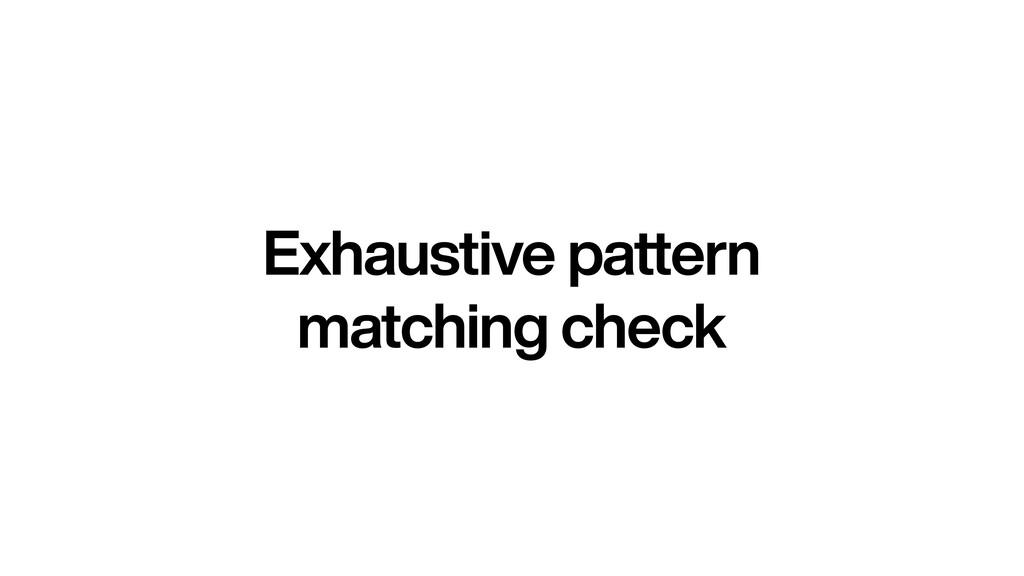 Exhaustive pattern matching check