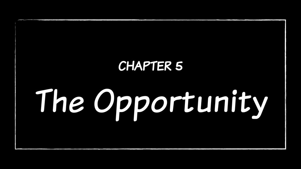 chapter 5 The Opportunity