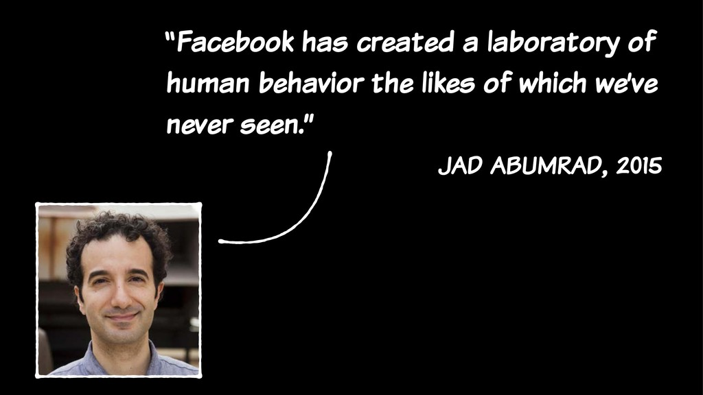"""""""Facebook has created a laboratory of human beh..."""
