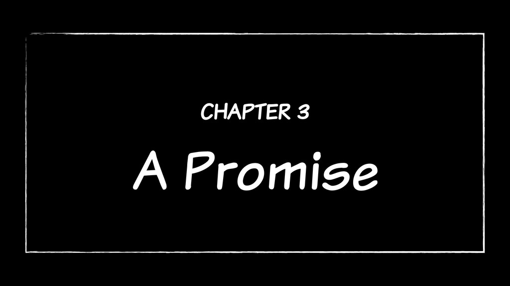 chapter 3 A Promise