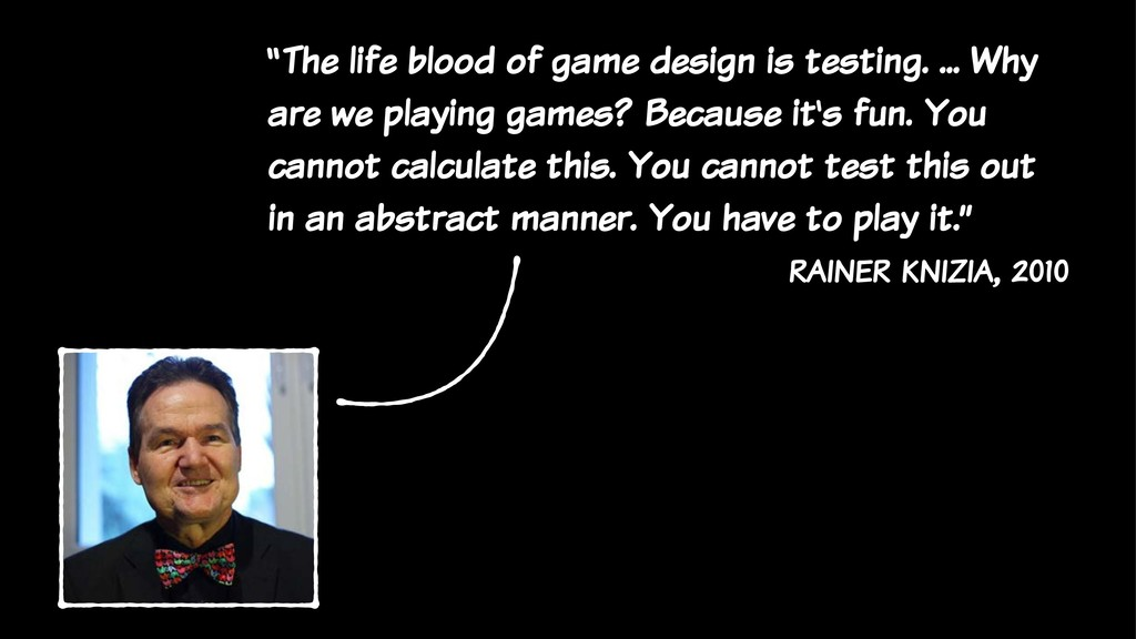 """""""The life blood of game design is testing. ... ..."""