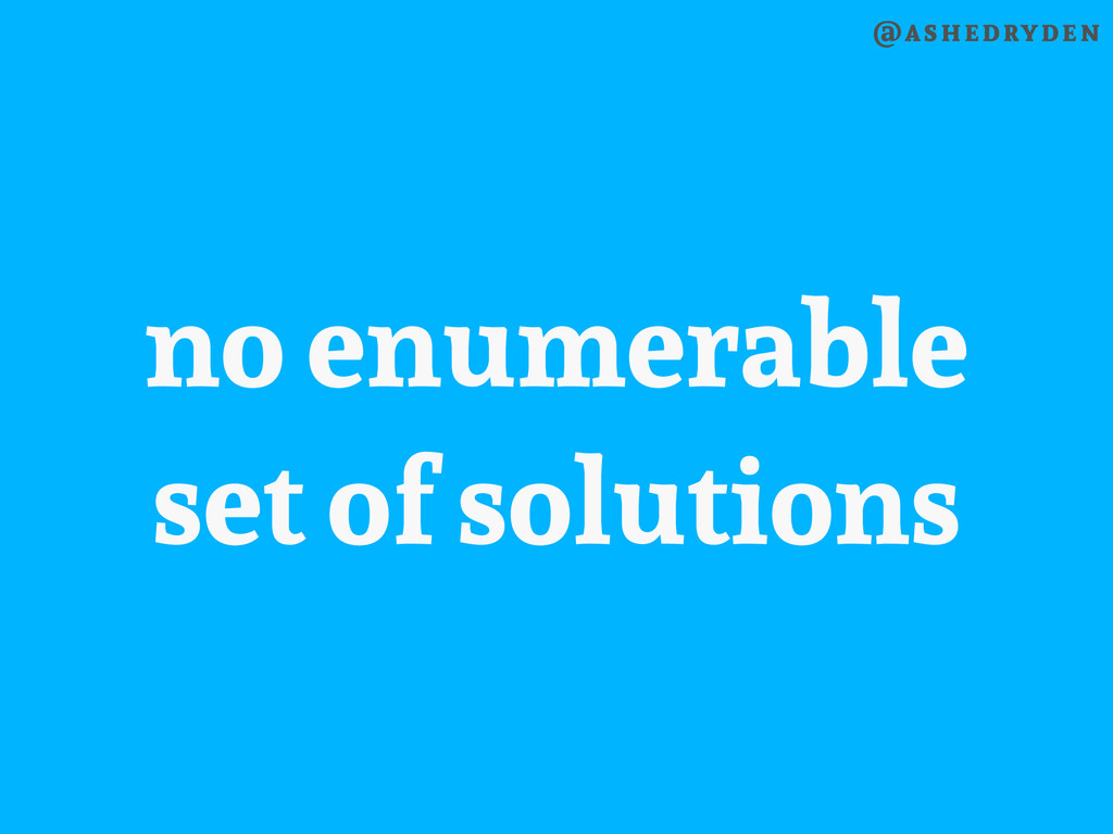 @ashedryden no enumerable set of solutions