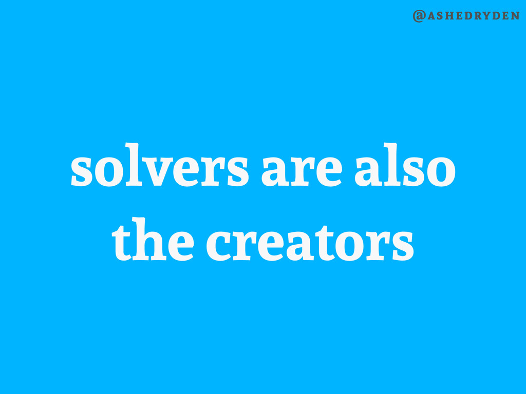 @ashedryden solvers are also the creators