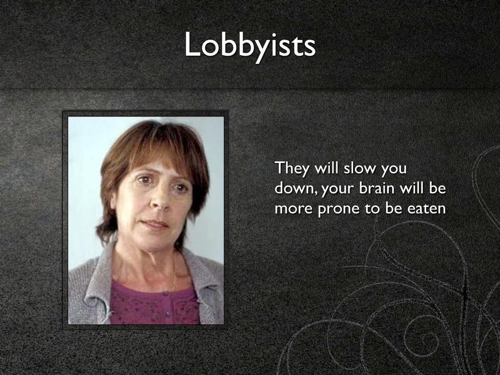 Lobbyists They will slow you down, your brain w...
