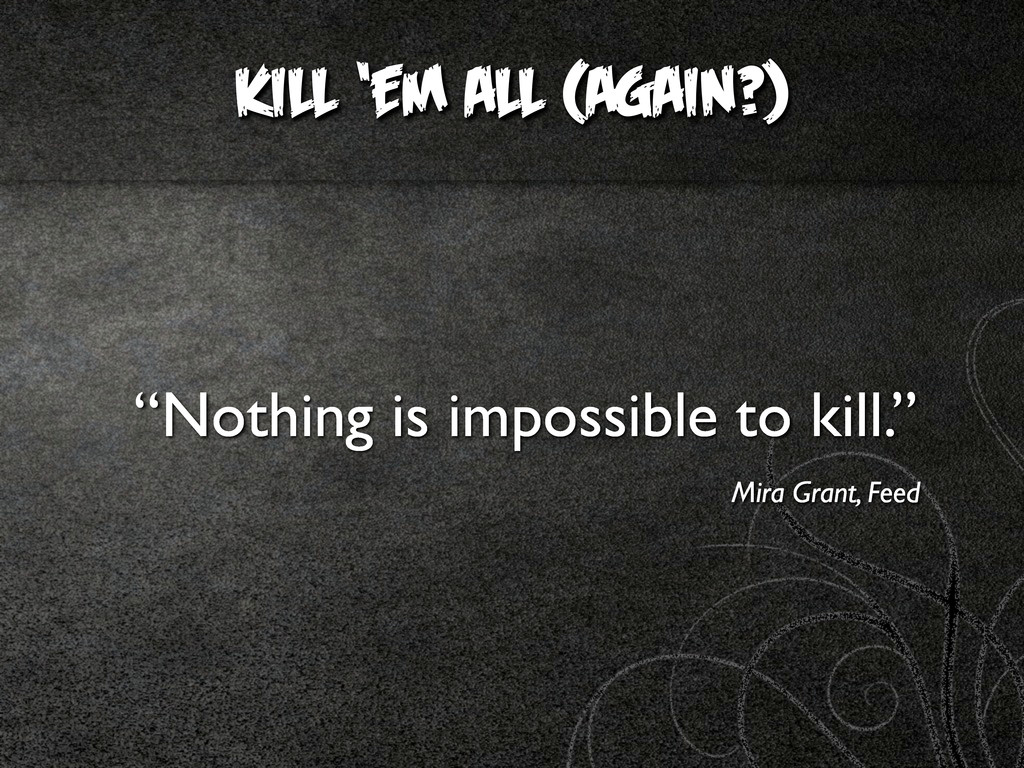 """KILL 'EM ALL (AGAIN?) """"Nothing is impossible to..."""