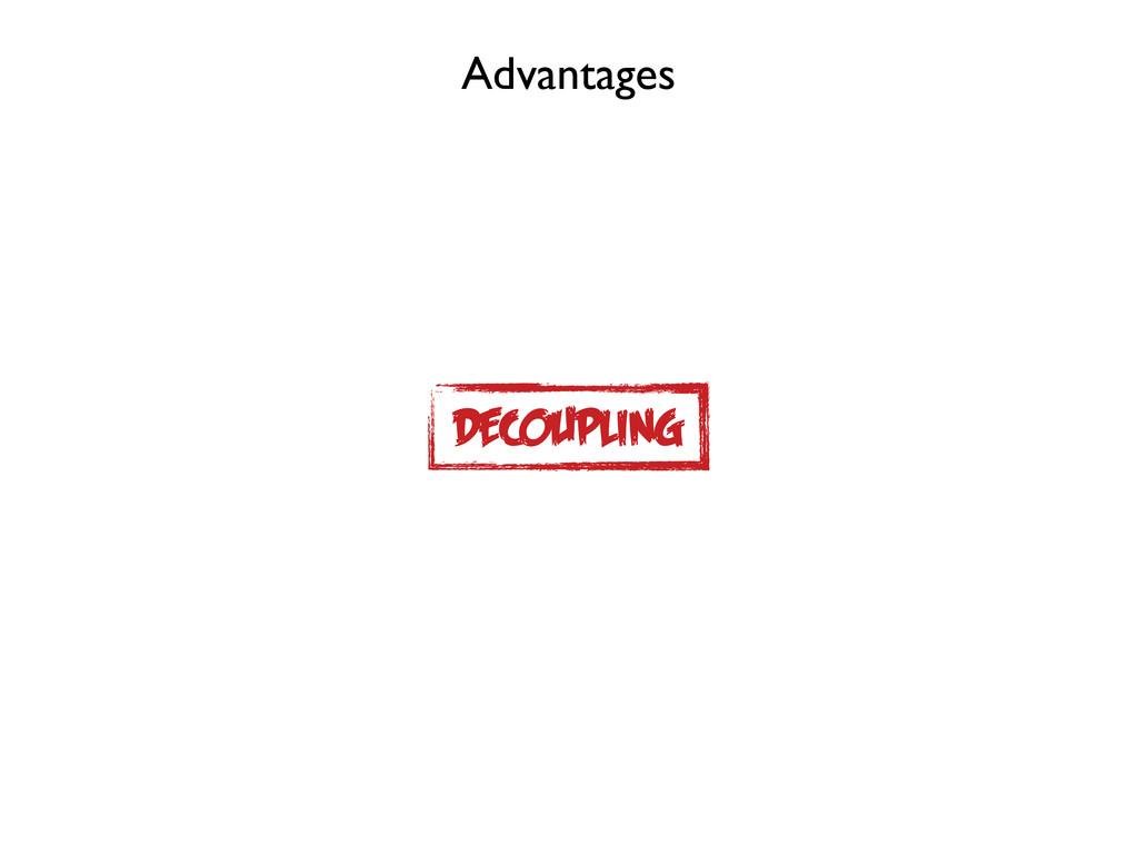 Advantages DECOUPLING