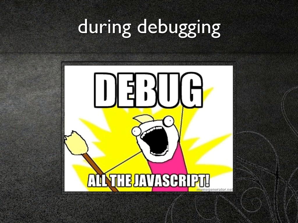 during debugging