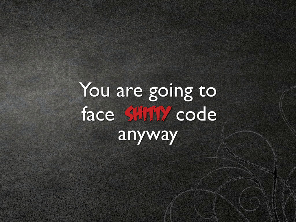 face You are going to SHITTY code anyway