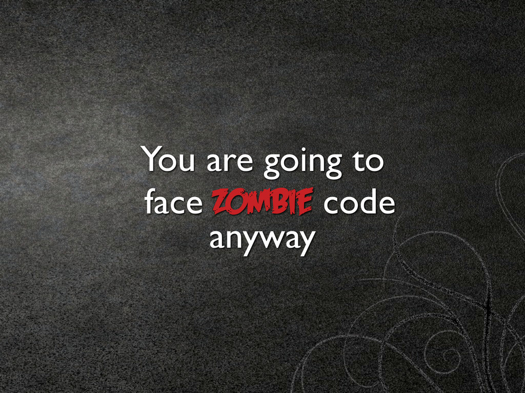 face You are going to Zombie code anyway