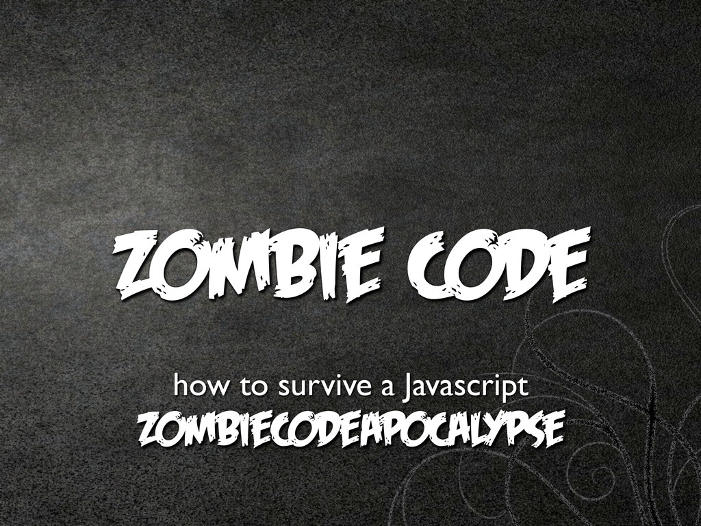 Zombie Code how to survive a Javascript Zombiec...