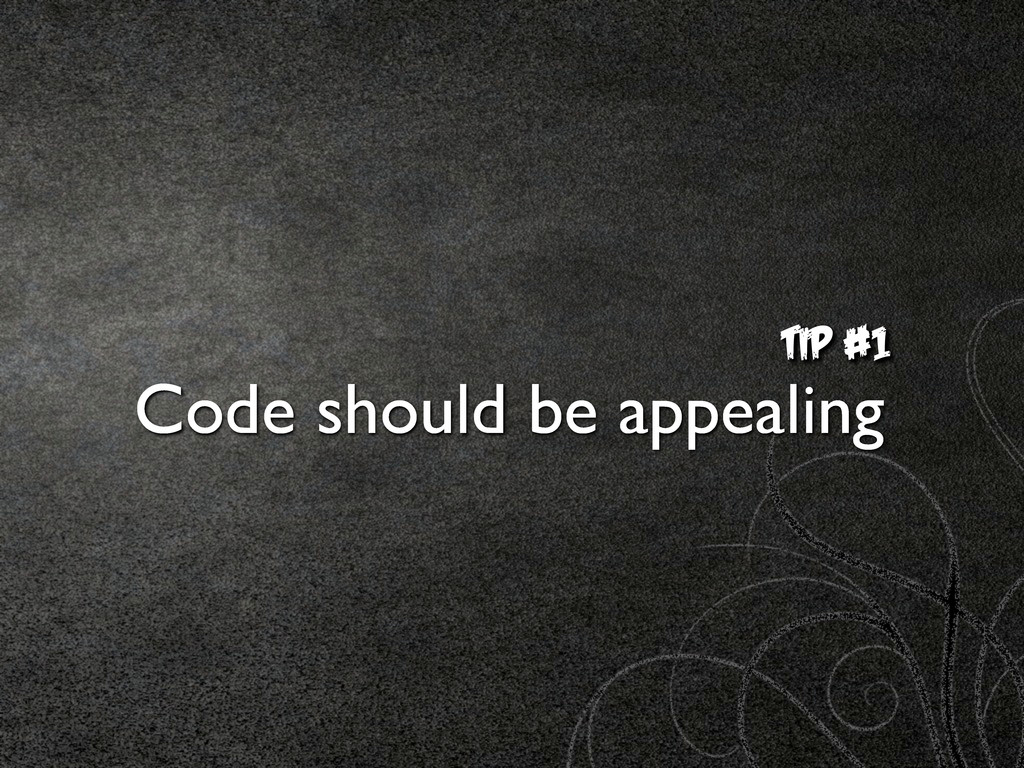 TIp #1 Code should be appealing
