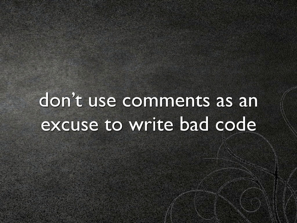 don't use comments as an excuse to write bad co...