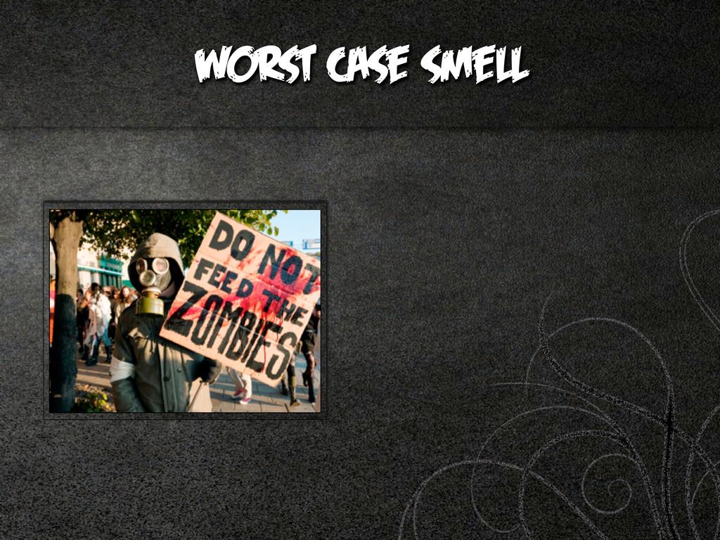 worst case smell