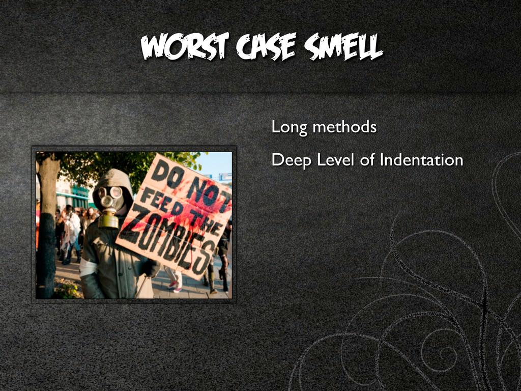 worst case smell Long methods Deep Level of Ind...