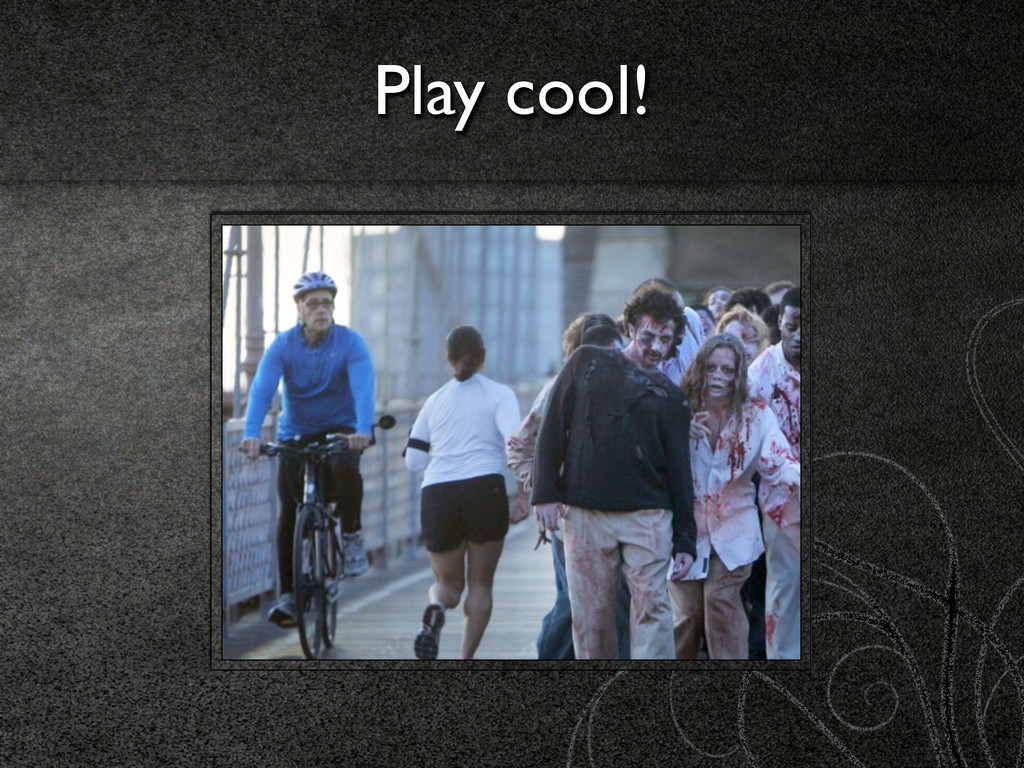 Play cool!