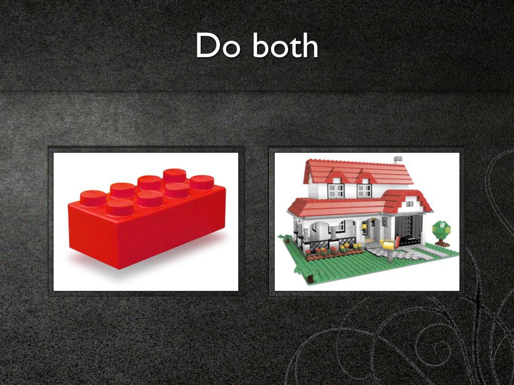 Do both