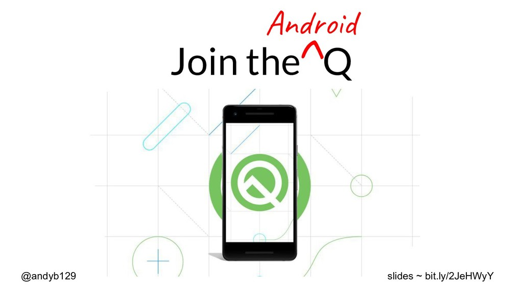 Join the Q Android ^ @andyb129 slides ~ bit.ly/...