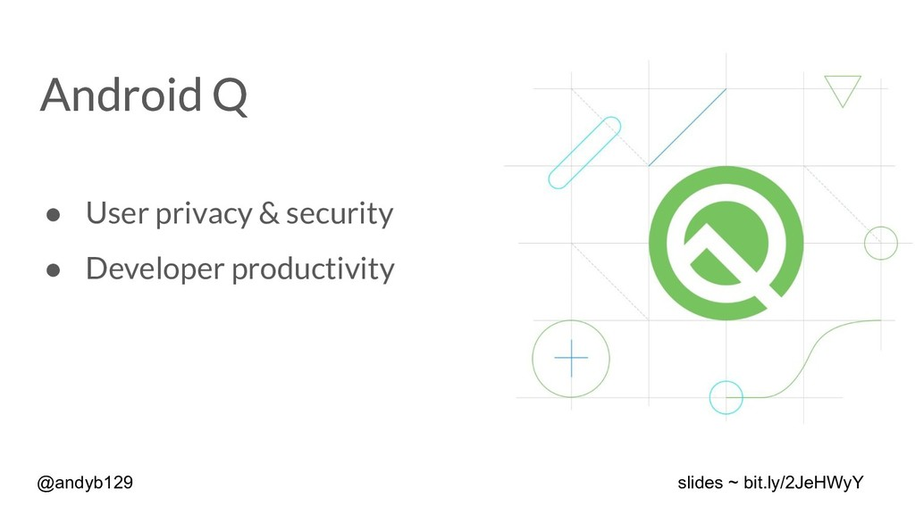 Android Q ● User privacy & security ● Developer...