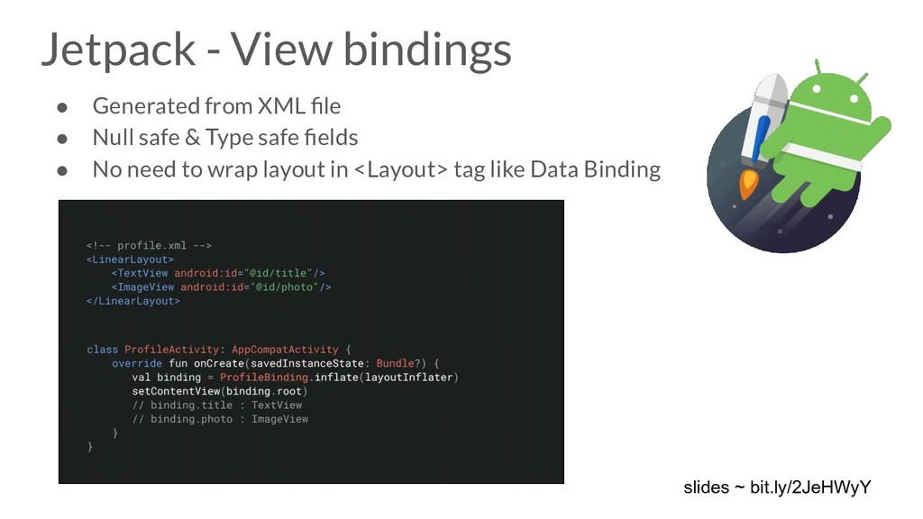 Jetpack - View bindings ● Generated from XML fil...