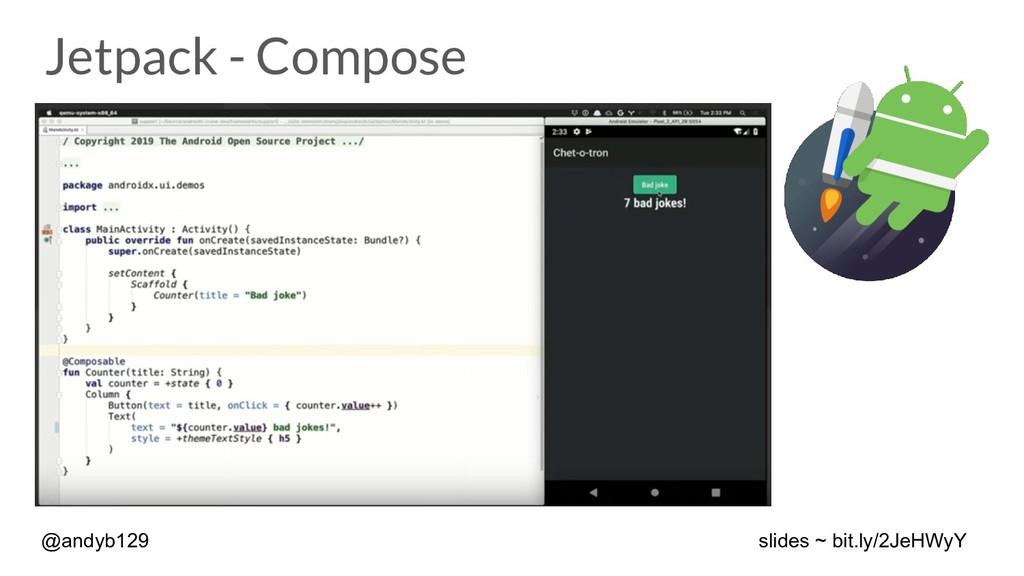 Jetpack - Compose @andyb129 slides ~ bit.ly/2Je...