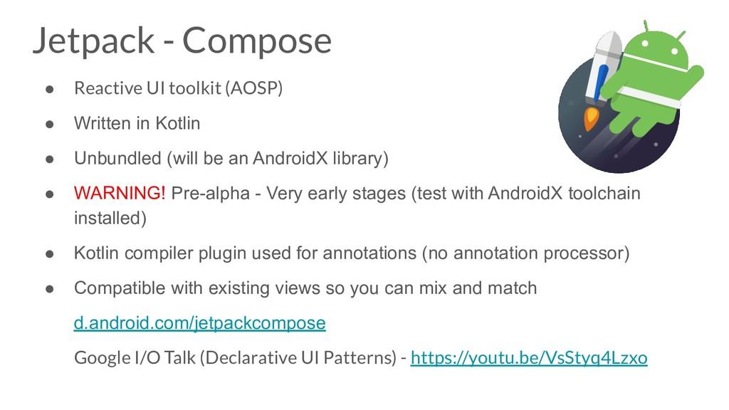 ● Reactive UI toolkit (AOSP) ● Written in Kotli...
