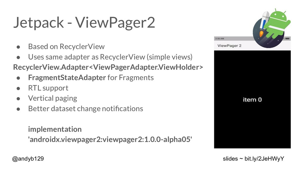 Jetpack - ViewPager2 ● Based on RecyclerView ● ...