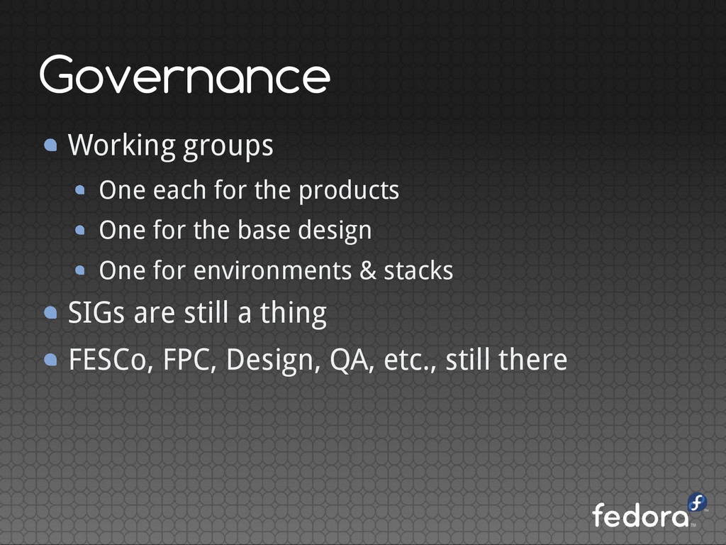 Governance Working groups One each for the prod...