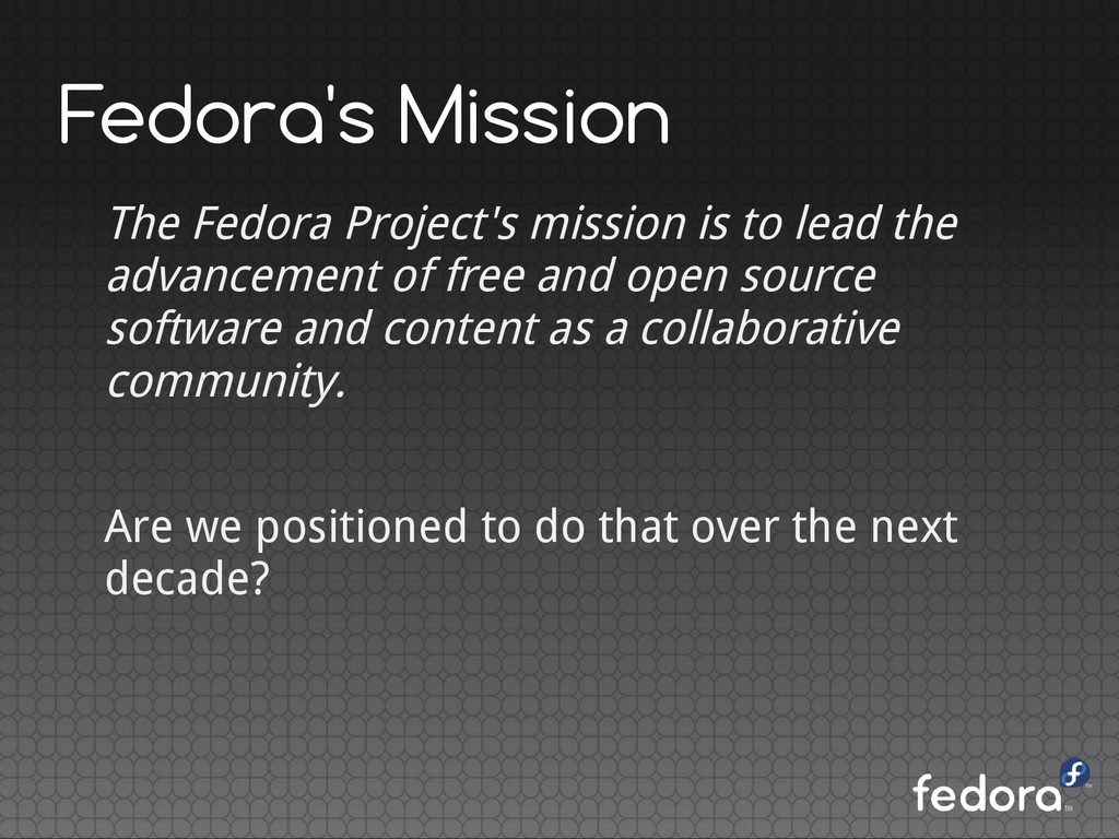 Fedora's Mission The Fedora Project's mission i...