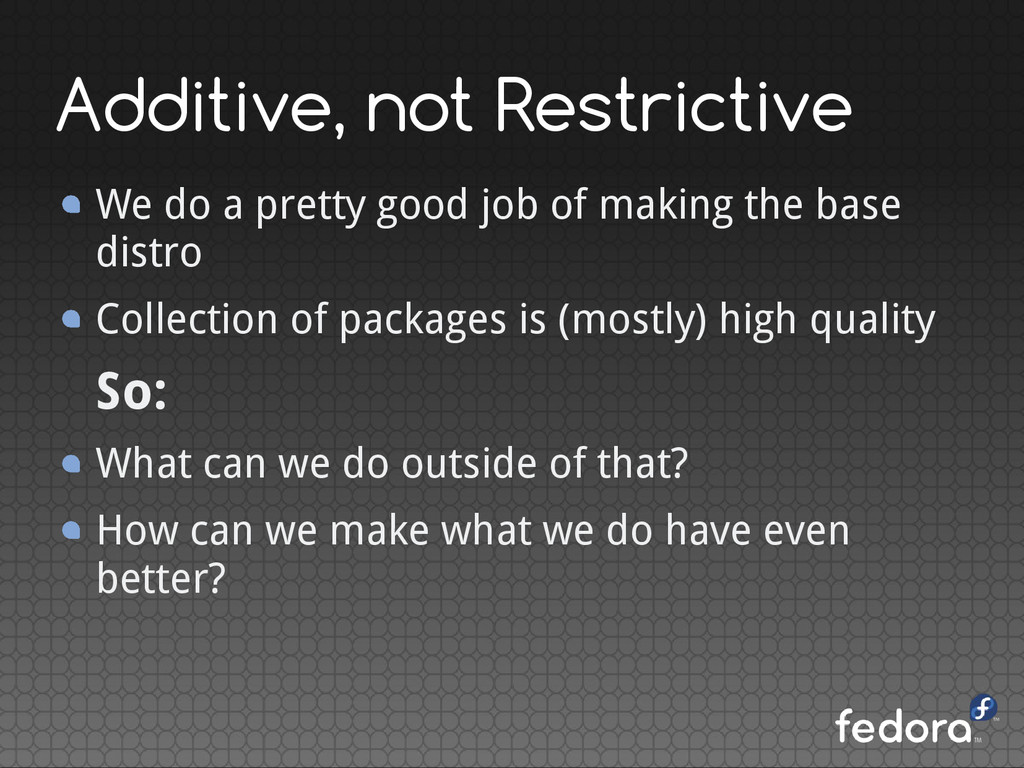 Additive, not Restrictive We do a pretty good j...