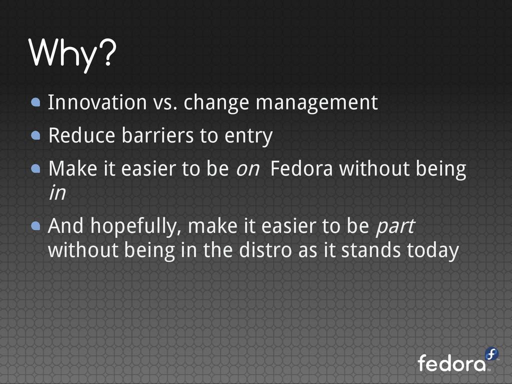 Why? Innovation vs. change management Reduce ba...