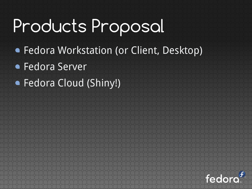 Products Proposal Fedora Workstation (or Client...