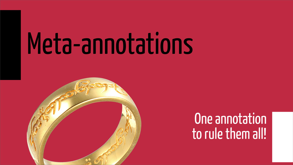 Meta-annotations One annotation to rule them al...