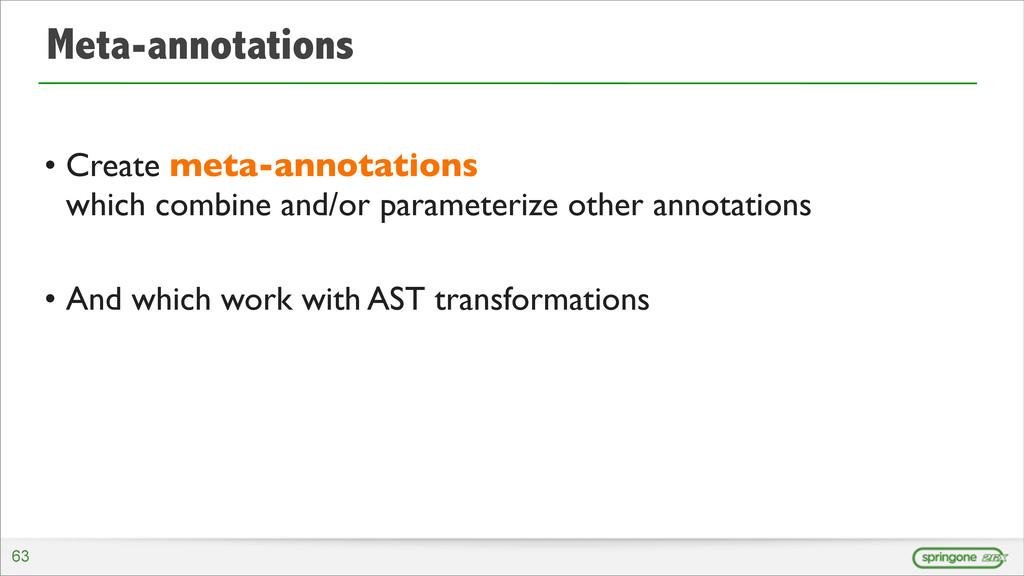Meta-annotations • Create meta-annotations whic...