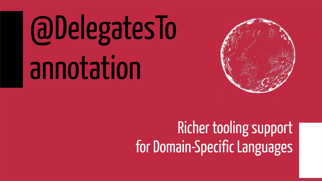 @DelegatesTo annotation Richer tooling support ...