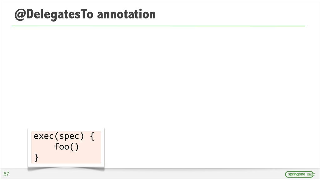 @DelegatesTo annotation exec(spec) {   ...