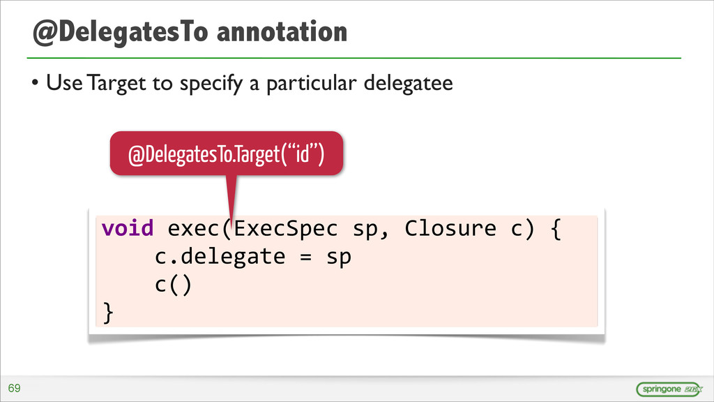 @DelegatesTo annotation • Use Target to specify...