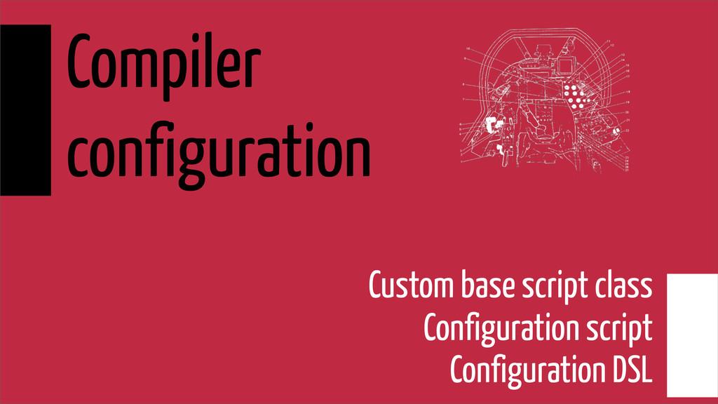 Compiler configuration Custom base script class...
